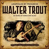 Unspoiled By Progress: 20 Years of Hardcore Blues by WALTER TROUT (2009-08-04)