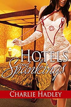 Hotels and Spankings by [Hadley, Charlie]