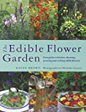 The Edible Flower Garden: From Garden to Kitchen: Choosing, Growing and Cooking Edible Flowers
