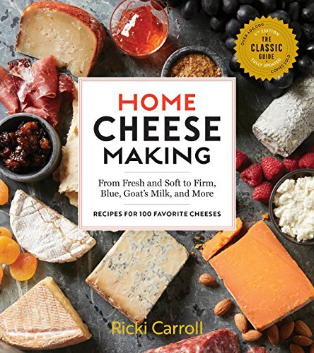 Home Cheese Making, 4th Edition: From Fresh and Soft to Firm, Blue, Goat's Milk, and More; Recipes for 100 Favorite Cheeses (English Edition)