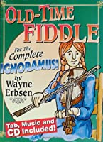 Old-Time Fiddle: For the Complete Ignoramus (For the Complete Ignoramus!)