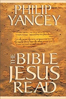 The Bible Jesus Read: Why the Old Testament Matters by [Yancey, Philip]