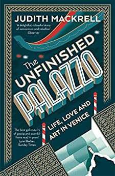 The Unfinished Palazzo: Life, Love and Art in Venice by [Mackrell, Judith]