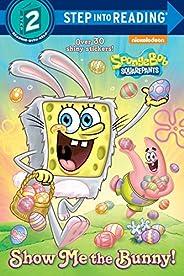 Show Me the Bunny! (SpongeBoB SquarePants) (Step into Reading)