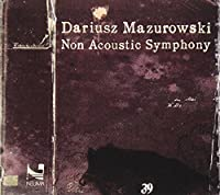 Darius Mazurowski: Non Acoustic Symphony