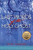 Last Words of the Holy Ghost (Katherine Anne Porter Prize in Short Fiction)