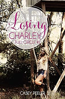 Losing Charley (Full Circle Book 1) by [Peeler, Casey]