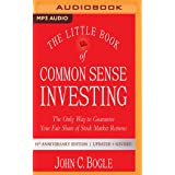 The Little Book of Common Sense Investing: The Only Way to Guarantee Your Fair Share of Stock Market Returns, 10th Anniversar