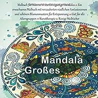 Mandala Grosses Malbuch fuer Maenner - 200 Einzigartige Mandalas - Ein erwachsenes Malbuch mit verzauberten niedlichen Fantasieszenen und schoenen Blumenmustern fuer Entspannung - Gut fuer alle Altersgruppen - Kunsttherapie - Riesige Malbuecher