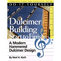 Do-It-Yourself Dulcimer Building Start to Finish: A Modern Hammered Dulcimer Design
