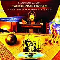 The Gate Of Saturn - Live At The Lowry Manchester 2011 by Tangerine Dream (2013-04-23)