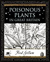 Poisonous Plants in Great Britain by Frederick Gillam(2008-10-20)