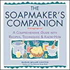 The Soapmaker's Companion: A Comprehensive Guide With Recipes, Techniques & Know-How (Natural Body Series - The Natural Way to Enhance Your Life)