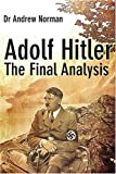 Adolf Hitler: The Final Analysis