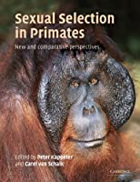 Sexual Selection in Primates: New and Comparative Perspectives by Unknown(2004-07-05)