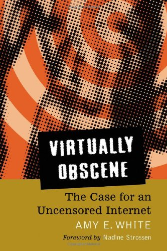 Download Virtually Obscene: The Case for an Uncensored Internet 0786428015