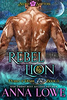 Rebel Lion (Aloha Shifters: Pearls of Desire Book 3) by [Lowe, Anna]