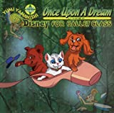 ONCE UPON A DREAM ~いつか夢で~ Disney For Ballet Class