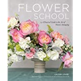 Flower School: A Practical Guide to the Art of Flower Arranging