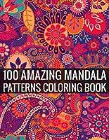 100 AMAZING MANDALA PATTERNS COLORING BOOK: 100 Wonderful Mandalas age with one side  Coloring Book: 150 Page Ration Adult Coloring 100 mandalas illusBook 100 ... ... book over 00 brilliant designs to color 1