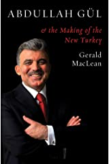 Abdullah Gül and the Making of the New Turkey Kindle Edition