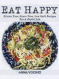 Eat Happy: Gluten Free, Grain Free, Low Carb Recipes for a Joyful Life 画像