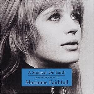 Stranger on Earth: Introduction Marianne Faithfull