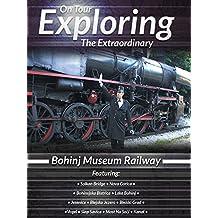 On Tour Exploring the Extraordinary Bohinj Museum Railway