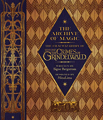 The Archive of Magic: the Film Wizardry of Fantastic Beasts: The Crimes of Grindelwald (Fantastic Beasts/Grindelwald)