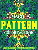 Magic Pattern Coloring Book : Stress Relieving Patterns : Adult Coloring Book: Gift Idea