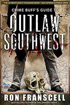 [Franscell, Ron]のCrime Buff's Guide To OUTLAW SOUTHWEST (Crime Buff's Guides Book 1) (English Edition)