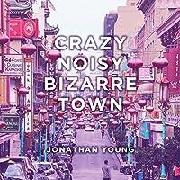 Crazy Noisy Bizarre Town