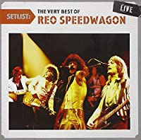 SETLIST: THE VERY BEST OF REO SPEEDWAGON LIVE