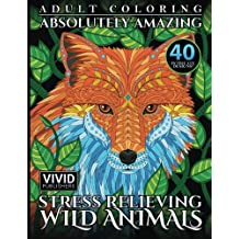 Wild Animals Adult Coloring: Absolutely Amazing, Stress Relieving, Wild Animals