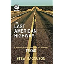 The Last American Highway: A Journey Through Time Down U.S. Route 83 in Texas (The Highway 83 Chronicles Book 3)
