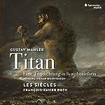 """Mahler: Symphony No. 1 in D Major """"Titan"""" (Hamburg-Weimar 1893-94 Version) (Live)"""