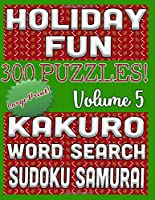 Holiday Fun 300 Puzzles - Kakuro, Word Search, Sudoku Samurai: Large Print Combined Fun Logic Puzzles with Holiday Decor (Triple Threat Challenge Series)