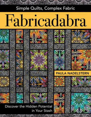 Fabricadabra: Simple Quilts, Complex Fabric: Discover the Hidden Potential in Your Stash