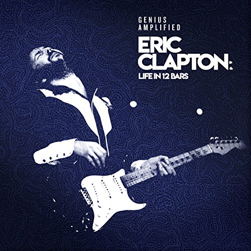 Eric Clapton: Life In 12 Bars ...