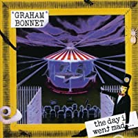 The Day I Went Mad by Graham Bonnet (2009-10-17)
