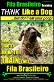 フィラ Fila Brasileiro Training | Think Like a Dog, But Don't Eat Your Poop! |: EXACTLY How to Train Your Fila Brasileiro (English Edition)