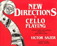 New Directions in Cello Playing: How to Make Playing Easier & Play Without Pain