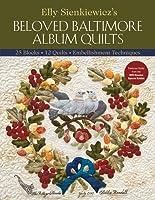 Elly Sienkiewicz's Beloved Baltimore Album Quilts: 25 Blocks, 12 Quilts, Embellishment Techniques