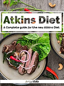 Atkins diet: A Complete guide for the new Atkins Diet, Step by step to Lose weight & Improve your health by eating Low-carb & High protein: Nutritional ... Paleo diet, Anti inflammatory Book 1) by [Malla, Anas]