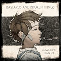 Bastards & Broken Things