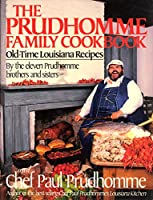 The Prudhomme Family Cookbook: Old-Time Louisiana Recipes by the Eleven Prudhomme Brothers and Sisters and Chef Paul Prudhomme