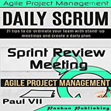 Agile Product Management: Daily Scrum: 21 Tips to Co-Ordinate Your Team & Sprint Review: 15 Tips to Demo and Improve Your Product