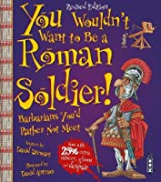You Wouldn't Want to Be a Roman Soldier