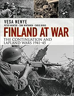 Finland at War: The Continuation and Lapland Wars 1941–45 by [Nenye, Vesa, Munter, Peter, Wirtanen, Toni, Birks, Chris]