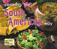 Cooking the South American Way (Easy Menu Ethnic Cookbooks)